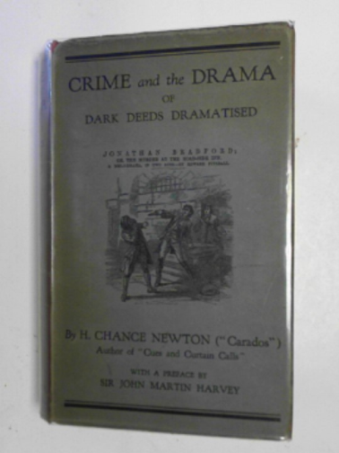 NEWTON, H. CHANCE - Crime and the drama, or dark deeds dramatized