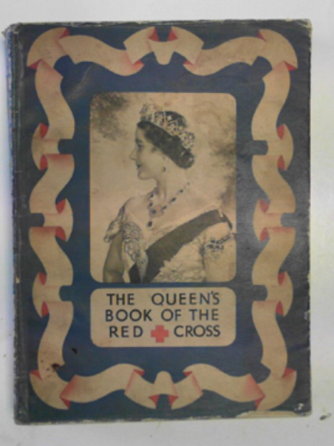 DELAFIELD, E.M. & OTHERS - The Queen's book of the Red Cross