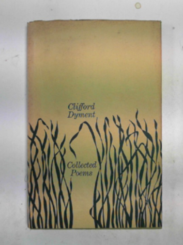 DYMENT, CLIFFORD - Collected poems