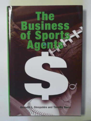 SHROPSHIRE, KENNETH L. & DAVIS, TIMOTHY - The business of sports agents