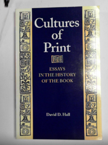 HALL, DAVID D. - Cultures of print: essays in the history of the book
