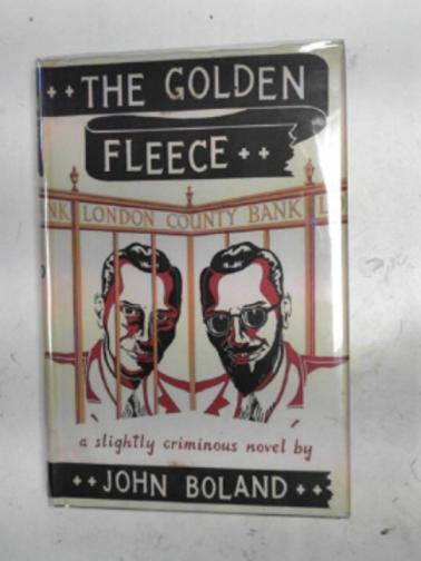BOLAND, JOHN - The Golden Fleece: a slightly-criminous novel