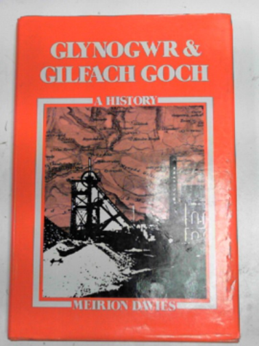 DAVIES, MEIRION - Glynogwr and Gilfach Goch: a history