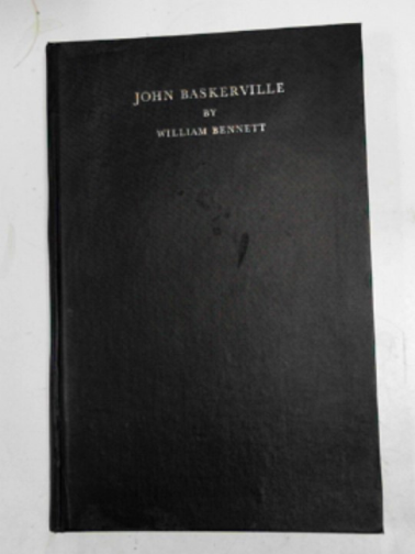 BENNETT, WILLIAM - John Baskerville, the Birmingham printer: his press, relations, and friends, volume I