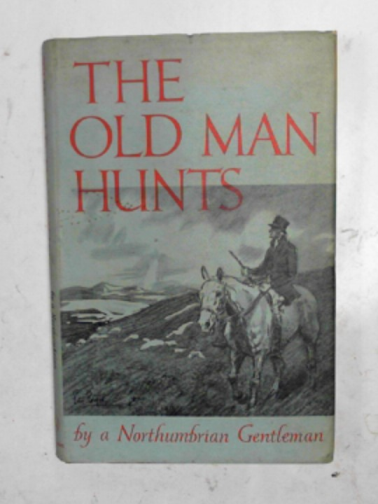 TEGNER, HENRY (A NORTHUMBRIAN GENTLEMAN) - The old man hunts, by a Northumbrian gentleman