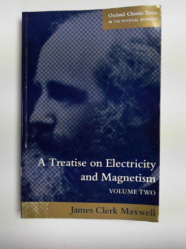 MAXWELL, JAMES CLERK - A treatise on electricity and magnetism: Volume 2