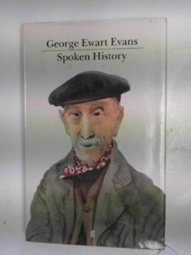 EVANS, GEORGE EWART - Spoken history