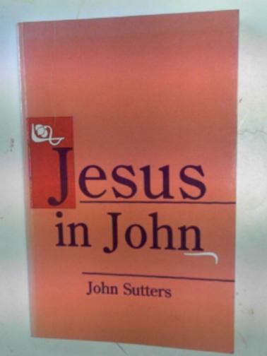 SUTTERS, JOHN - Jesus in John