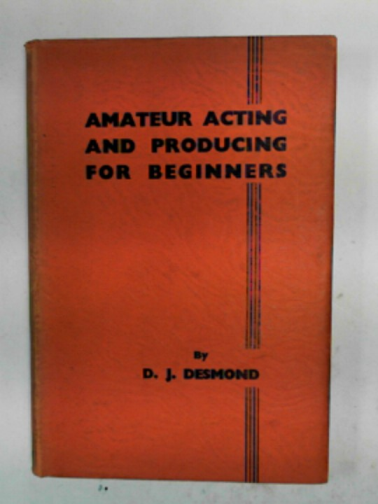 DESMOND, D.J. (MALCOLM SAVILLE) - Amateur acting and producing for beginners