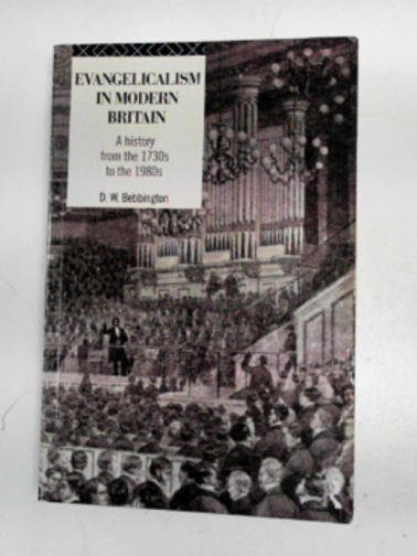 BEBBINGTON, DAVID W. - Evangelicalism in modern Britain: a history from the 1730s to the 1980s