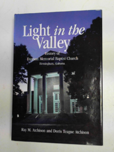 ATCHISON, RAY M & ATCHISON, DORIS TEAGUE - Light in the valley: history of Dawson Memorial Baptist Chuch