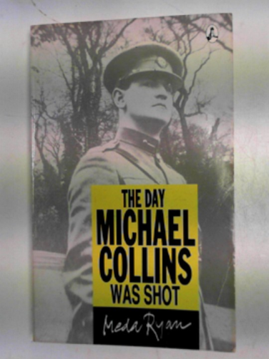 RYAN, MEDA - The day Michael Collins was shot