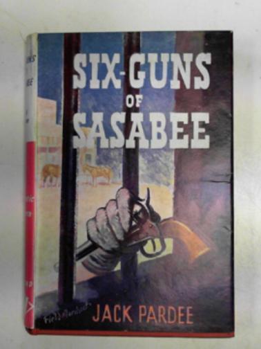 PARDEE, JACK - Six-guns of Sasabee