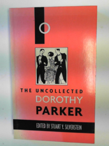 PARKER, DOROTHY - The uncollected Dorothy Parker