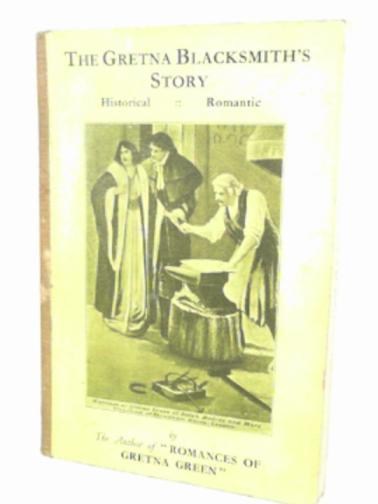 MCDOUGALL, RICHARD P - The Gretna blacksmith's story: historical & romantic