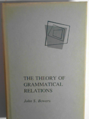 BOWERS, JOHN S. - The theory of grammatical relations