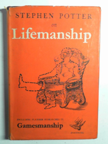 POTTER, STEPHEN - Some notes on lifemanship: with a summary of recent researches in gamesmanship