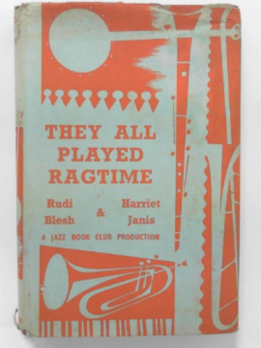 BLESH, RUDI & JANIS, HARRIET - They all played ragtime: the true story of American music
