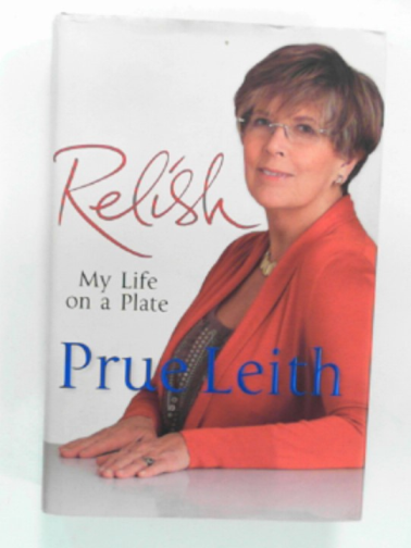 LEITH, PRUE - Relish: my life on a plate
