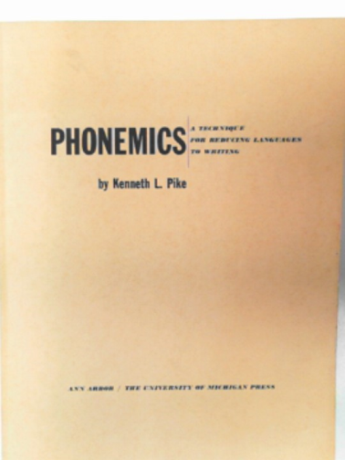 PIKE, KENNETH L. - Phonemics: a technique for reducing languages to writing