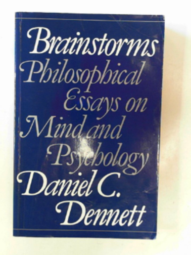 DENNETT, DANIEL C. - Brainstorms: philosophical essays on mind and psychology