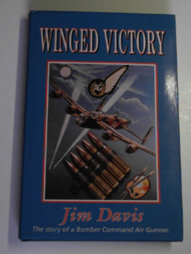 DAVIS, JIM - Winged victory: the story of a Bomber Command air gunner