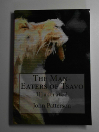 PATTERSON, JOHN HENRY - The man-eaters of Tsavo and other East African adventures