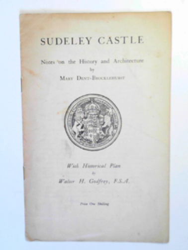 DENT-BROCKLEHURST, MARY - Sudeley Castle: notes on the history and architecture