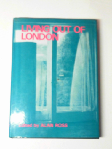 ROSS, ALAN (ED) - Living out of London