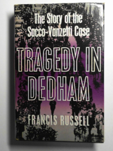 RUSSELL, FRANCIS - Tragedy in Dedham: the story of the Sacco-Vanzetti case
