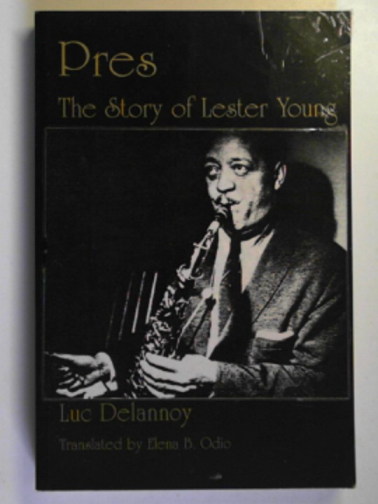 DELANNOY, LUC - Pres: the story of Lester Young