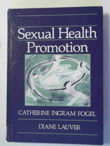 FOGEL, CATHERINE INGRAM & LAUVER, DIANE - Sexual health promotion