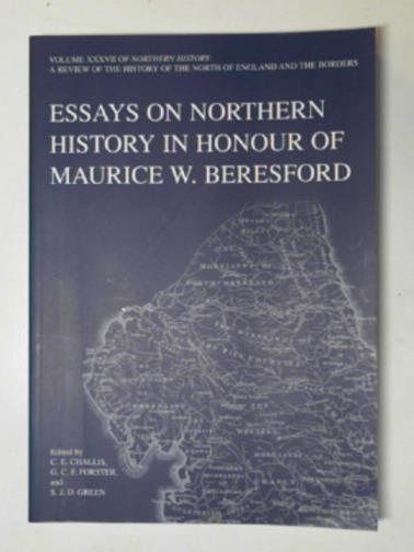FORSTER, G.C.F. - Essays on northern history in honour of Maurice W. Beresford: Volume XXXVII of Northern History: v. XXXVII