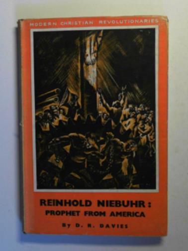 DAVIES, D.R. - Reinhold Niebuhr: prophet from America.