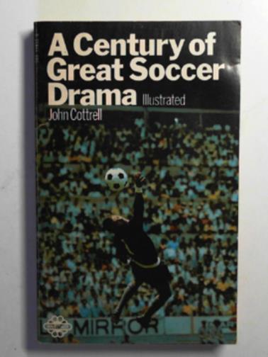 COTTRELL, JOHN - Century of great soccer drama