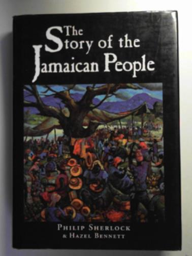 SHERLOCK, PHILIP & BENNETT, HAZEL - The story of the Jamaican people