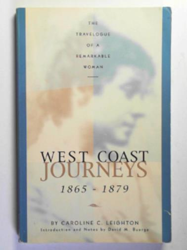 LEIGHTON, CAROLINE C. - West Coast journeys, 1865-1879: the travelogue of a remarkable woman