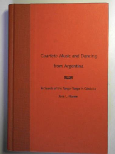 FLORINE, JANE L. F - Cuarteto music and dancing from Argentina: in search of the Tunga-Tunga in Cordoba