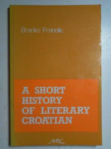 FRANOLIC, BRANKO - A short history of literary Croatian