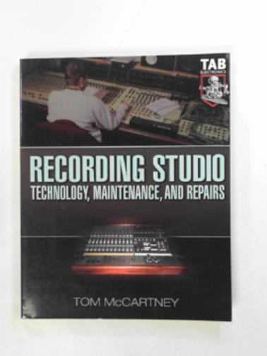 MCCARTNEY, TOM - Recording studio technology, maintenance, and repairs: everything you need to properly care for your equipment