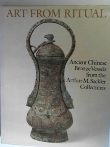 DELBANCO, DAWN HO - Art from Ritual: ancient Chinese bronze vessels from the Arthur M. Sackler Collection