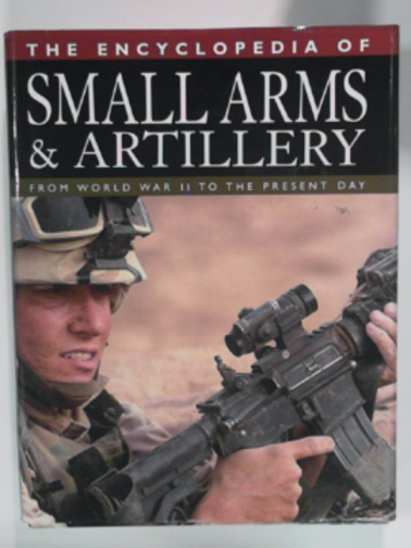 BISHOP, CHRIS (ED) - The encyclopedia of small arms and artillery: From World War II to the present day