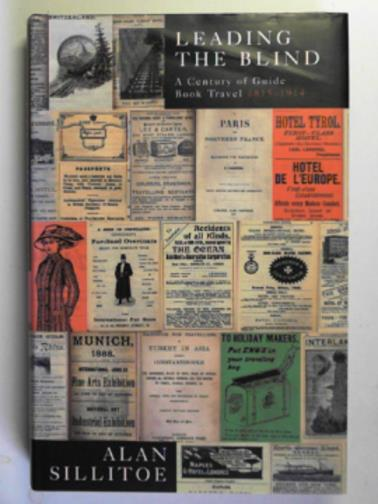 SILLITOE, ALAN - Leading the blind: a century of guide book travel 1815-1914