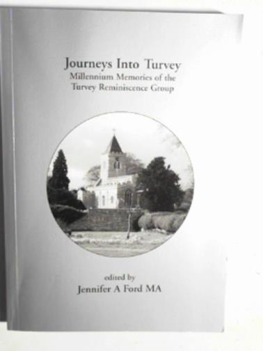 FORD, JENNIFER A (ED) - Journeys into Turvey: millennium Memories of the Turvey Reminiscence Group