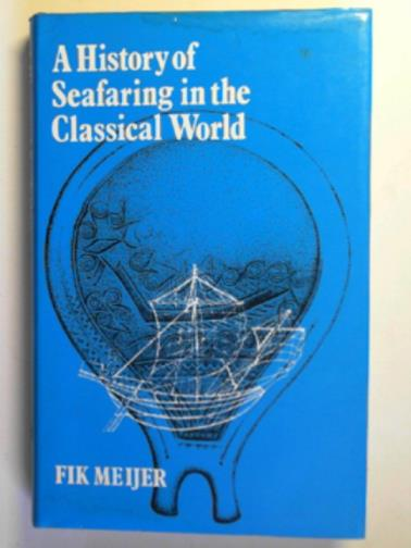 MEIJER, FIK - A history of seafaring in the classical world
