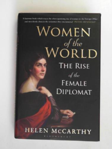 MCCARTHY, HELEN - Women of the world: the rise of the female diplomat