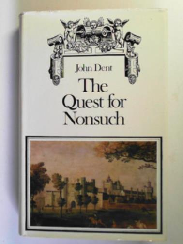 DENT, JOHN - The quest for Nonsuch