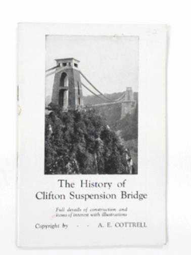 COTTRELL, A. E. - The history of Clifton suspension bridge