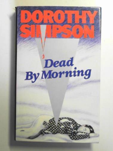 SIMPSON, DOROTHY - Dead by morning