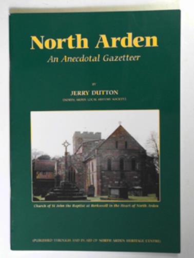 DUTTON, JEREMY GEORGE - North Arden: an anecdotal gazetteer